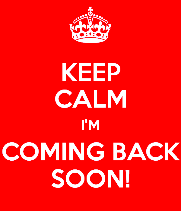 keep-calm-i-m-coming-back-soon-5
